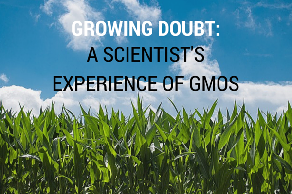 Growing Doubt: A Scientist's Experience of GMOs